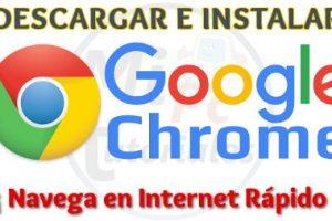 Tutorial como descargar e instalar Google Chrome 2018 – Internet más rápido